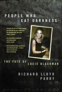 People who eat darkness, The Fate of Lucie Blackman by Richard Lloyd Parry