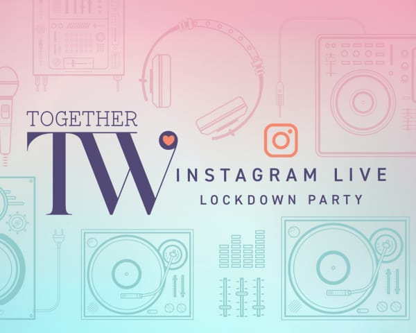 Announcing the TW Together Instagram Live Lockdown Party Lineup for Friday, May 22
